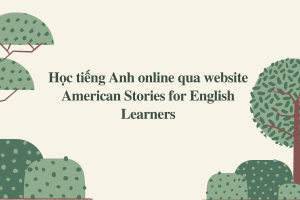 Học tiếng Anh online qua website American Stories for English Learners
